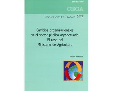Cambios organizaciones en el sector público agropecuario: El caso del Ministerio de Agricultura