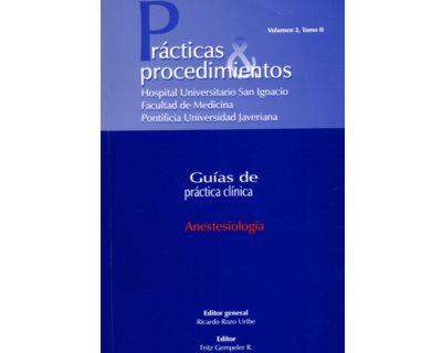 Anestesiología. Prácticas & procedimientos. Guías de práctica clínica. Vol. 2, Tomo II