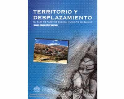 Territorio y desplazamiento El caso de Altos de Cazucá, municipio de Soacha