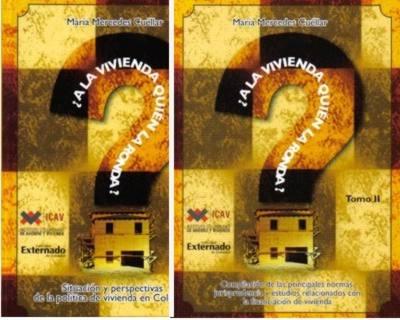 ¿A la vivienda quién la ronda? Tomo I. Situación y perspectivas de la política de vivienda en Colombia. Tomo II. Compilación de las principales normas, jurisprudencia y estudios relacionados
