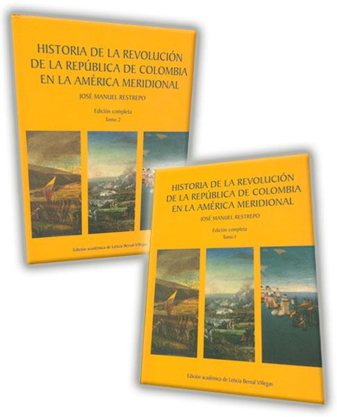 Historia de la Revolución de la República de Colombia en la América Meridional. Tomos I y II