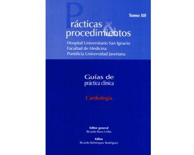 Cardiología. Prácticas & procedimientos. Guías de práctica clínica. Tomo XII