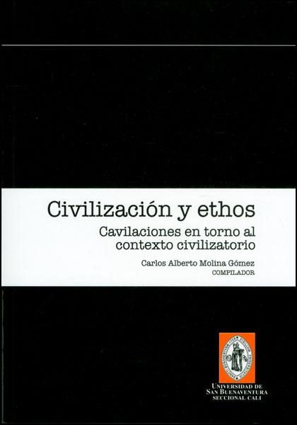 Civilización y ethos. Cavilaciones en torno al contexto civilizatorio