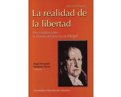 La realidad de la libertad. Dos estudios sobre la filosofía del derecho de Hegel