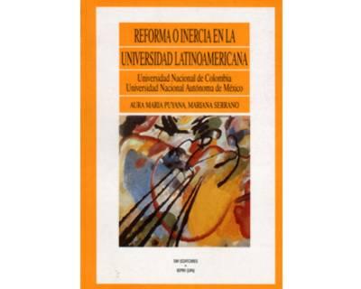 Reforma o inercia en la Universidad Latinoamericana. Universidad Nacional de Colombia - Universidad Nacional Autónoma de México, UNAM