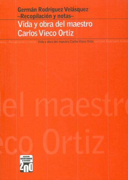 Vida y obra del maestro Carlos Vieco Ortiz