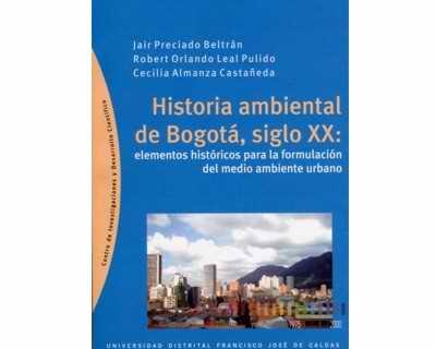 Historia ambiental de Bogotá, siglo XX: Elementos históricos para la formulación del medio