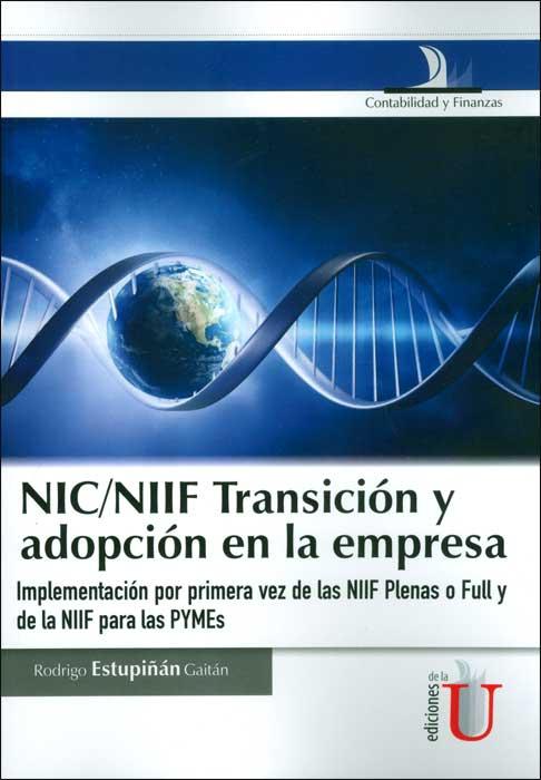 NIC/NIIF Transición y adopción en la empresa. Implementación por primera vez de las NIIF Plenas o Full y de la NIIF Para las Pymes