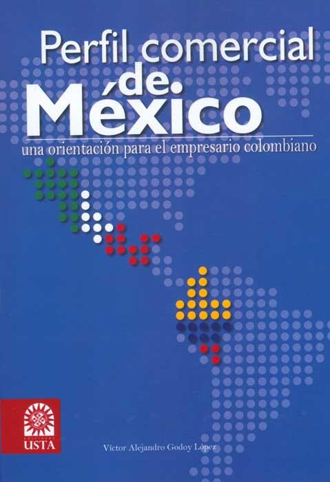 Perfil comercial de México: una orientación para el empresario colombiano