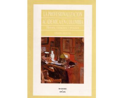 La profesionalización académica en Colombia. Historia, estructura y procesos
