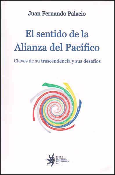 El sentido de la alianza del pacífico. Claves de su trascendencia y sus desafíos