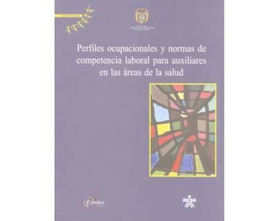 Perfiles ocupacionales y normas de competencia laboral para auxiliares en las áreas de la salud (Incluye CD)