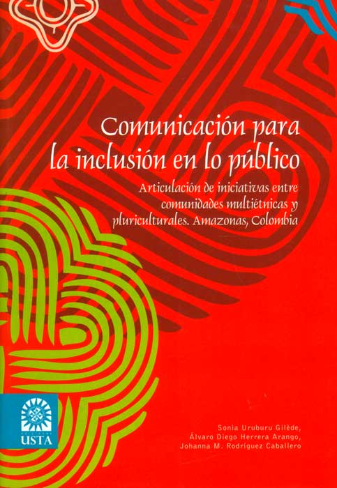 Comunicación para la inclusión en lo público. Articulación de iniciativas entre comunidades multiétnicas y pluriculturales. Amazonas, Colombia