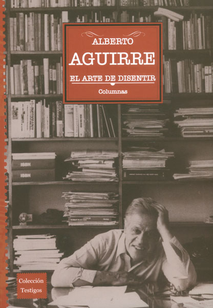 Alberto Aguirre. El arte de disentir, columnas