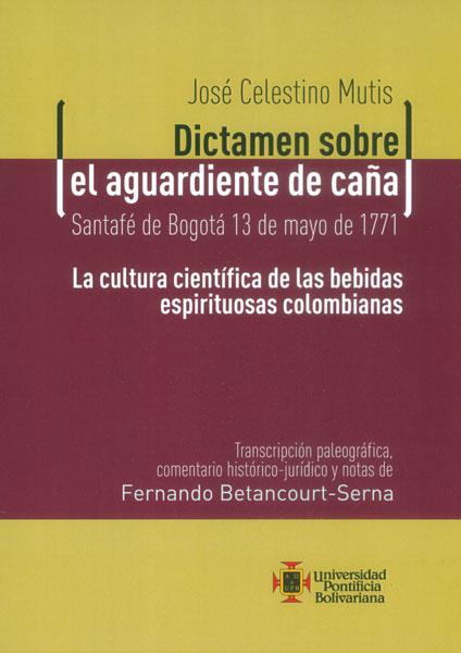 José Celestino Mutis. Dictamen sobre el aguardiente de caña. Santafé de Bogotá 13 de mayo de 1771: La cultura cientifica de las bebidas espirituosas colombianas