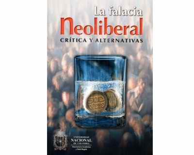 La falacia neoliberal. Crítica y alternativas
