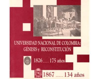Universidad Nacional de Colombia: Génesis y Reconstitución (1826 - 175 años)