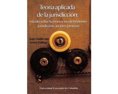 Teoría aplicada de la jurisdicción: estudio sobre la renovación del trinomio jurisdicción, acción y proceso