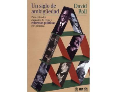 Un siglo de ambigüedad. Para entender cien años de crisis y reformas políticas en Colombia