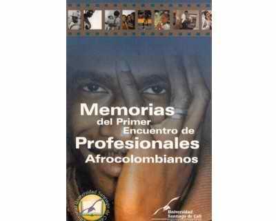 Memorias del Primer Encuentro de Profesionales Afrocolombianos