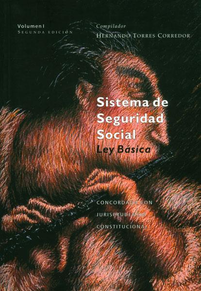 Sistema de seguridad social. Ley básica concordada con jurisprudencia constitucional. Vol. 1