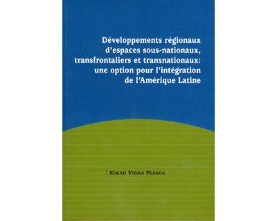 Développements régionaux d'espaces sous-nationaux, transfrontaliers et transnationaux: une option pour l'intégration de l'Amérique Latine