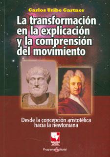 La transformación en la explicación y la comprensión del movimiento. Desde la concepción aristotélica hacia la newtoniana
