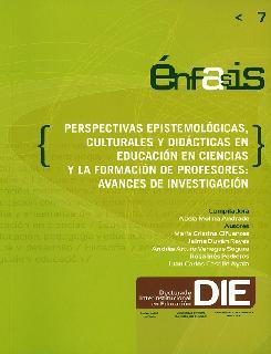 Perspectivas epistemológicas, culturales y didácticas en educación en ciencias y la formación de profesores: avances de investigación