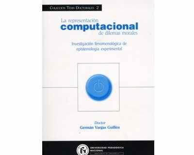 La representación computacional de dilemas morales. Investigación fenomenológica de epistemología experimental (Incluye CD)