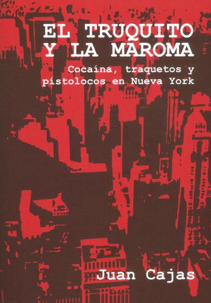 El truquito y la maroma. Cocaína, traquetos y pistolocos en Nueva York