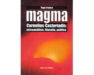 Magma: Cornelius Castoriadis: psicoanálisis, filosofía, política