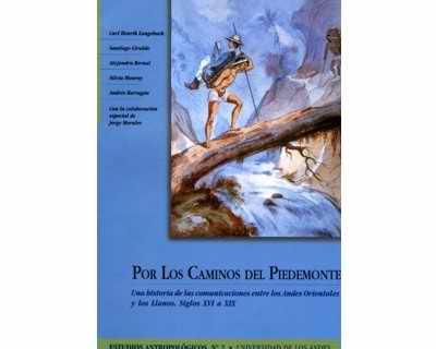 Por los Caminos del Piedemonte. Una historia de las comunicaciones entre los Andes Orientales y los Llanos. Siglos XVI a XIX