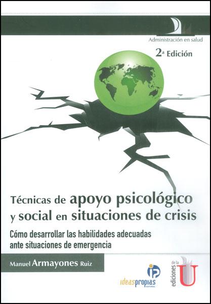 Técnicas de apoyo psicológico y social en situaciones de crisis. Cómo desarrollar las habilidades adecuadas ante situaciones de emergencia