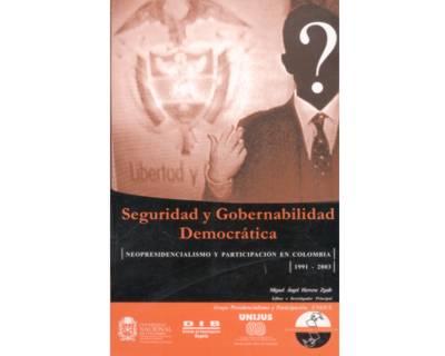 Seguridad y gobernabilidad democrática. Neopresidencialismo y participación en Colombia 1921-2003