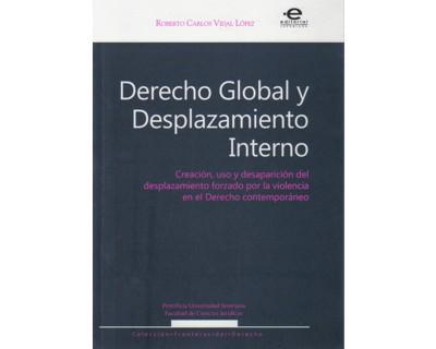 Derecho global y desplazamiento interno. Creación, uso y desaparición del desplazamiento forzado por la violencia en el derecho contemporáneo