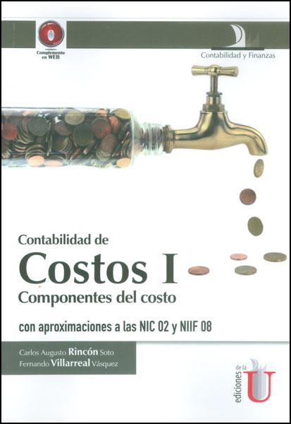 Contabilidad de costos I. Componentes del costo con aproximaciones a las NIC 02 y NIIF 08
