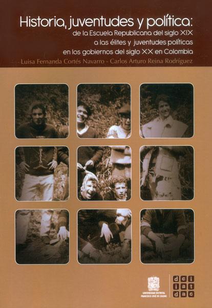 Historia, juventudes y política: de la Escuela Republicana del siglo XIX a las élites y juventudes políticas en los gobiernos del siglo XX en Colombia