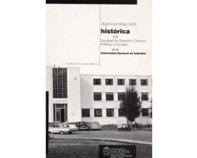 Aproximación histórica a la Facultad de Derecho, Ciencias políticas y Sociales de la Universidad Nacional de Colombia