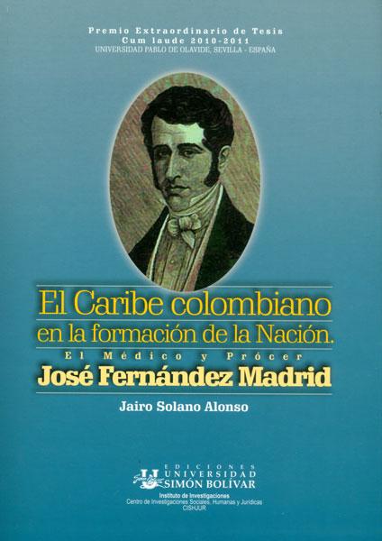 El Caribe colombiano en la formación de la Nación. El Médico y Prócer José Fernández Madrid