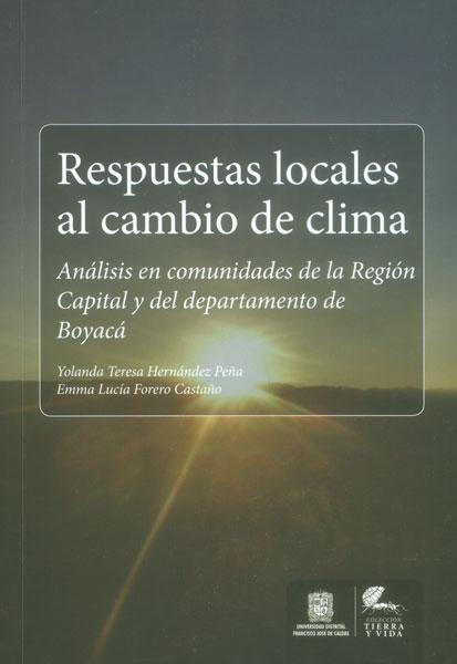 Respuestas locales al cambio de clima. Análisis en comunidades de la Región Capital y del departamento de Boyacá