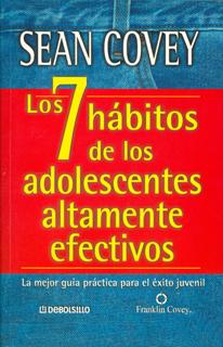 Los 7 hábitos de los adolescentes altamente efectivos. La mejor guía práctica para el éxito juvenil