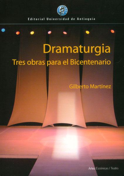 Dramaturgia. Tres obras para el Bicentenario
