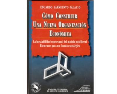 Cómo construir una nueva organización económica. La inestabilidad estructural del modelo neoliberal. Elementos para un Estado estratégico