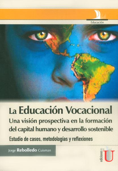 La educación vocacional. Una visión prospectiva en la formación del capital humano y desarrollo sostenible: estudio de casos, metodologías y reflexiones