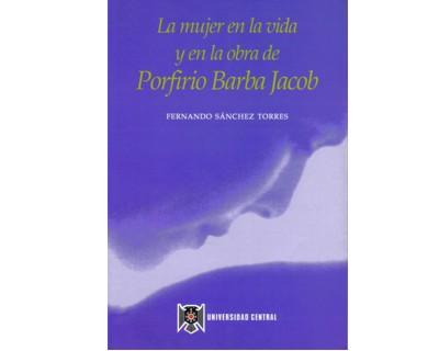 La mujer en la vida y en la obra de Porfirio Barba Jacob