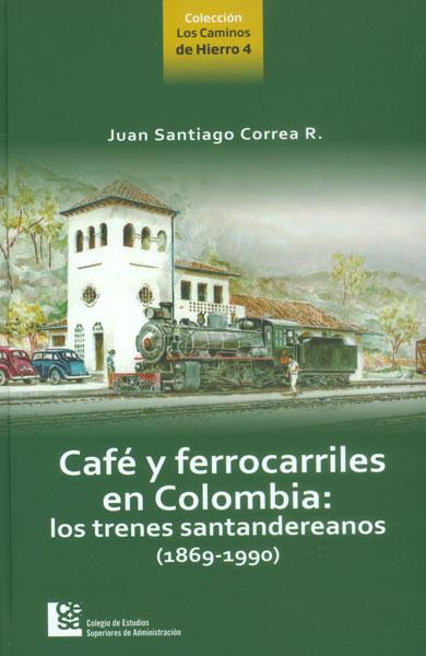 Café y ferrocarriles en Colombia: los trenes santandereanos (1869 - 1990)