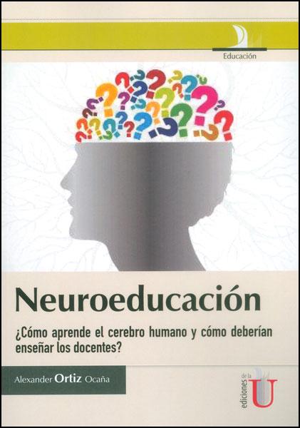 Neuroeducación ¿Cómo aprende el cerebro humano y cómo deberían enseñar los docentes?