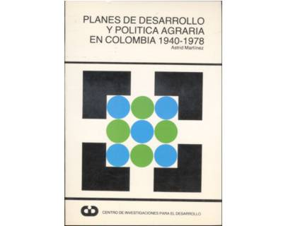 Planes de desarrollo y política agraria en Colombia 1940-1978
