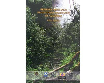 Reservas forestales protectoras nacionales de Colombia. Atlas básico
