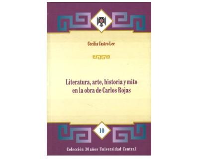 Literatura, arte, historia y mito en la obra de Carlos Rojas